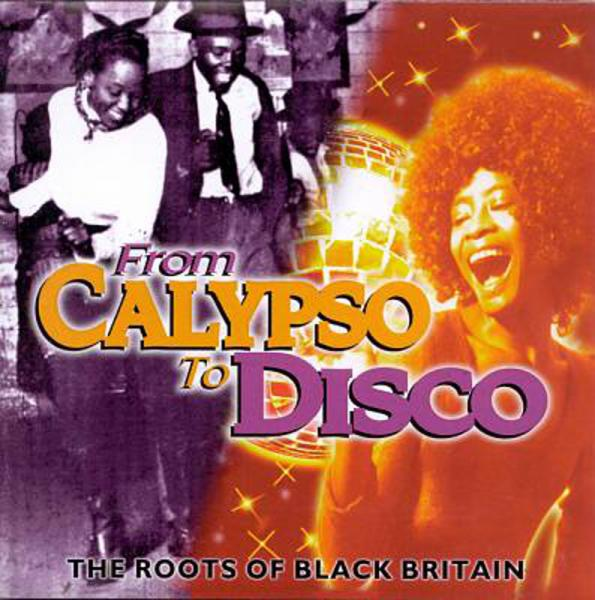 From Calypso to Disco : The roots of Black Britain