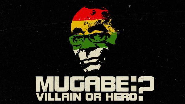 Mugabe: Villain or Hero?