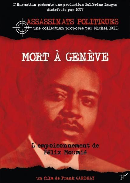 L'assassinat de Félix Moumié - L'Afrique sous contrôle