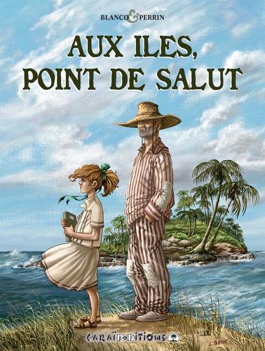 Couverture de Aux Îles, point de salut de Laurent Perrin et Stéphane Blanco