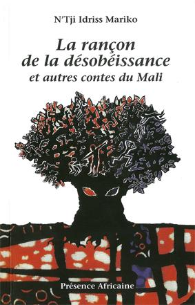 La rançon de la désobéissance et autres contes du Mali