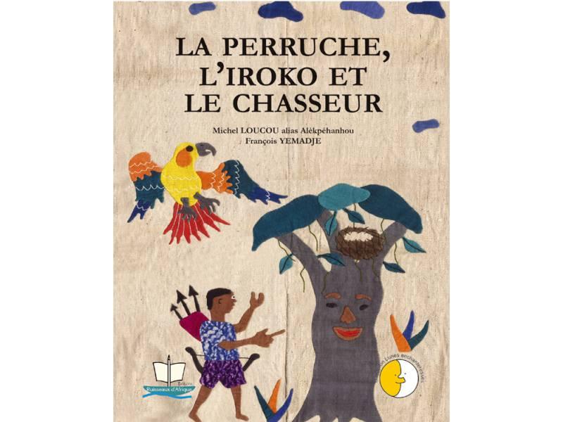 Perruche, l'iroko et le chasseur (La)