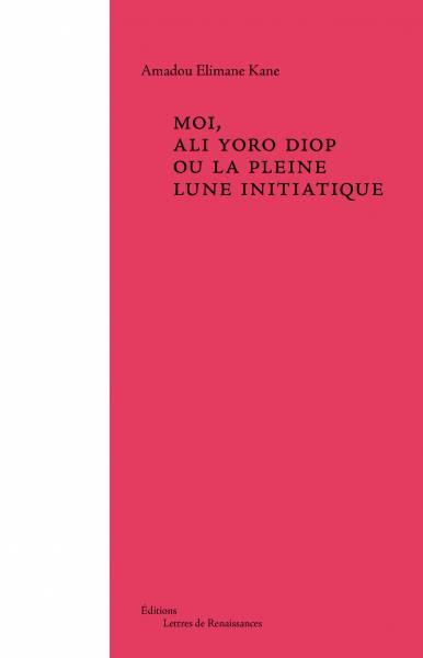 Moi, Ali Yoro Diop ou la pleine lune initiatique