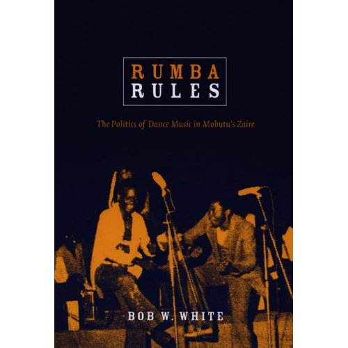 Rumba Rules: The Politics of Dance Music in Mobutu's Zaire