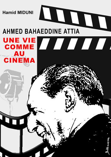 Ahmed Baha Eddine Attia : une vie comme au cinéma