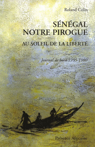 Sénégal notre pirogue - Au soleil de la liberté, Journal [...]