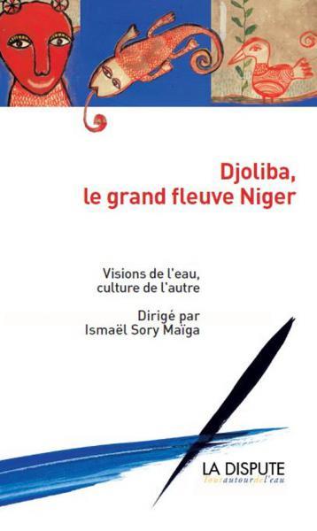Djoliba, le grand fleuve Niger : Visions de l'eau, culture [...]