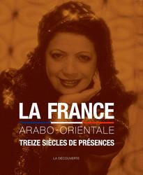 La France arabo-orientale. Treize siècles de présences en [...]