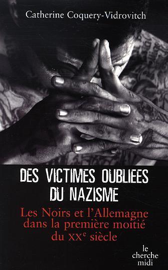 Des victimes oubliées du nazisme. Les Noirs et l'Allemagne [...]