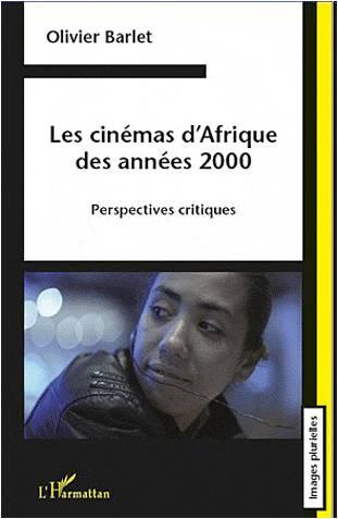 Les cinémas d'Afrique des années 2000, un essai d'Olivier [...]