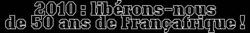 Manifestation : 50 ans de Françafrique, ça suffit !