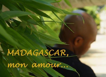 Madagascar, mon amour…