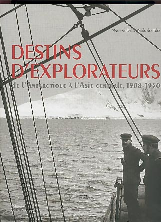 Destins d'explorateurs de l'Antarctique à l'Asie centrale, [...]